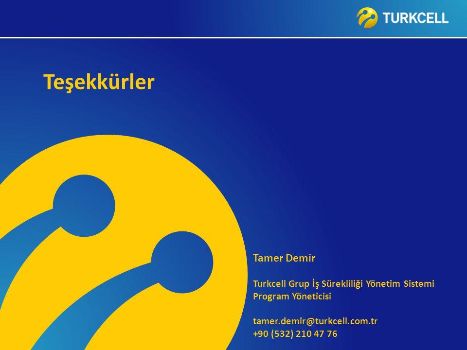 Teşekkürler Tamer Demir Turkcell Grup İş Sürekliliği Yönetim Sistemi Program Yöneticisi tamer.demir@turkcell.com.tr +90 (532) 210 47 76