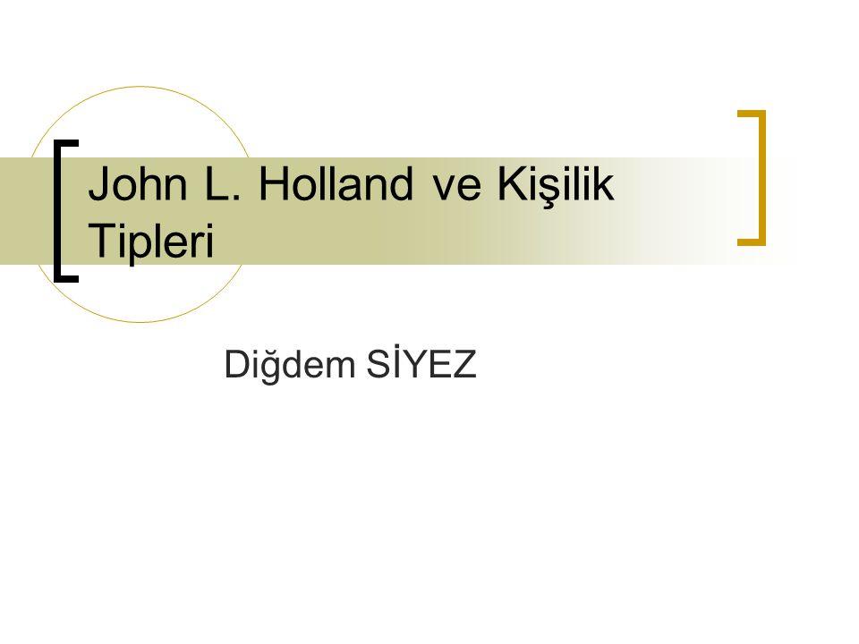 John L. Holland ve Kişilik Tipleri Diğdem SİYEZ