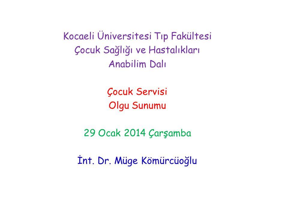 Kocaeli Üniversitesi Tıp Fakültesi Çocuk Sağlığı ve Hastalıkları Anabilim Dalı Çocuk Servisi Olgu Sunumu 29 Ocak 2014 Çarşamba İnt.