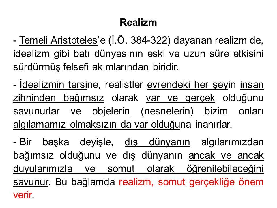 Realizm - Temeli Aristoteles'e (İ.Ö. 384-322) dayanan realizm de, idealizm gibi batı dünyasının eski ve uzun süre etkisini sürdürmüş felsefi akımların