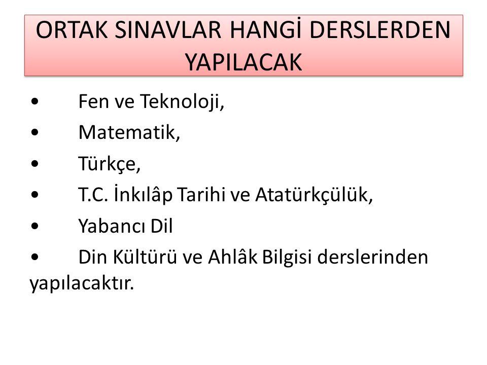 ORTAK SINAVLAR HANGİ DERSLERDEN YAPILACAK Fen ve Teknoloji, Matematik, Türkçe, T.C.