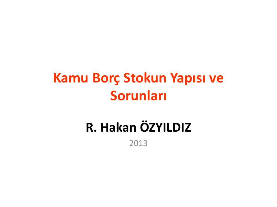 Kamu Borç Stokun Yapısı ve Sorunları R. Hakan ÖZYILDIZ 2013