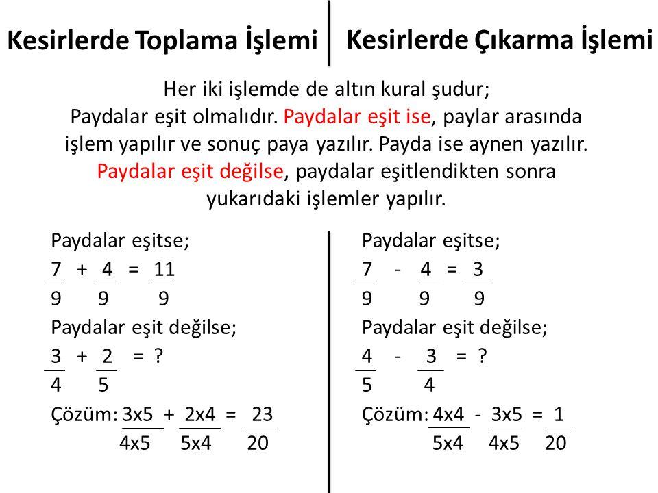 Her iki işlemde de altın kural şudur; Paydalar eşit olmalıdır. Paydalar eşit ise, paylar arasında işlem yapılır ve sonuç paya yazılır. Payda ise aynen