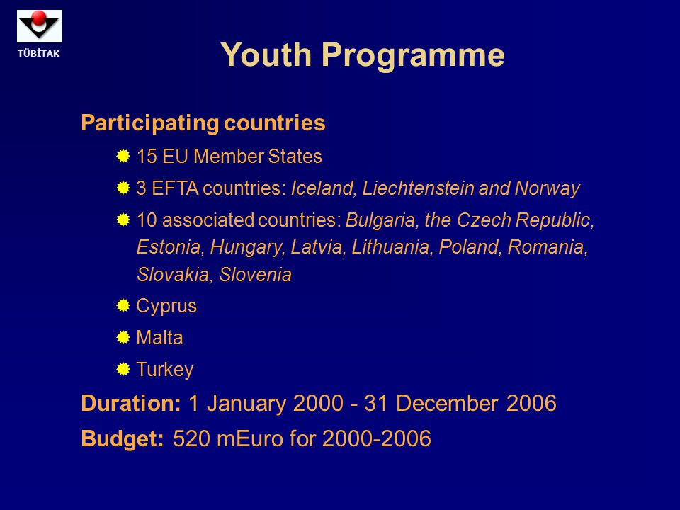 TÜBİTAK Youth Programme Participating countries  15 EU Member States  3 EFTA countries: Iceland, Liechtenstein and Norway  10 associated countries: