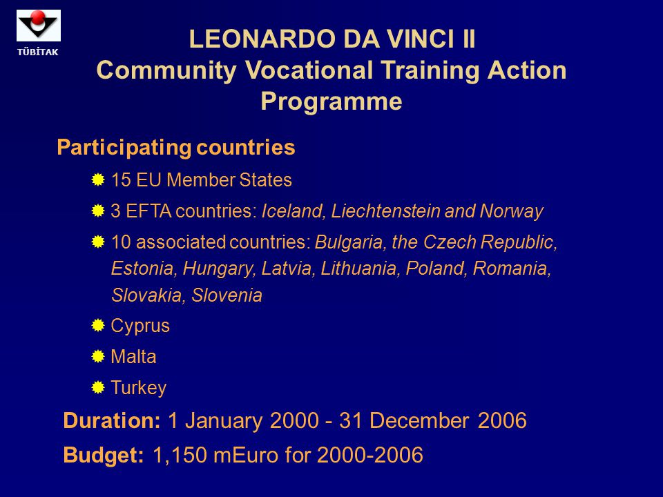 TÜBİTAK LEONARDO DA VINCI II Community Vocational Training Action Programme Participating countries  15 EU Member States  3 EFTA countries: Iceland,