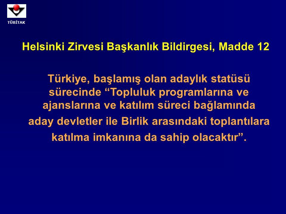 """TÜBİTAK Helsinki Zirvesi Başkanlık Bildirgesi, Madde 12 Türkiye, başlamış olan adaylık statüsü sürecinde """"Topluluk programlarına ve ajanslarına ve kat"""