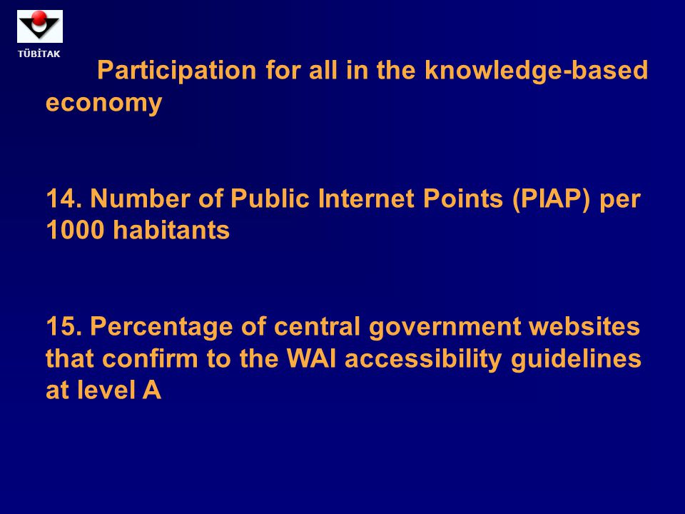 TÜBİTAK Participation for all in the knowledge-based economy 14. Number of Public Internet Points (PIAP) per 1000 habitants 15. Percentage of central