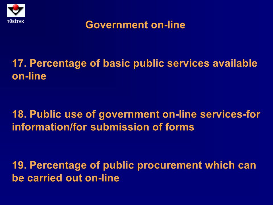TÜBİTAK Government on-line 17. Percentage of basic public services available on-line 18. Public use of government on-line services-for information/for