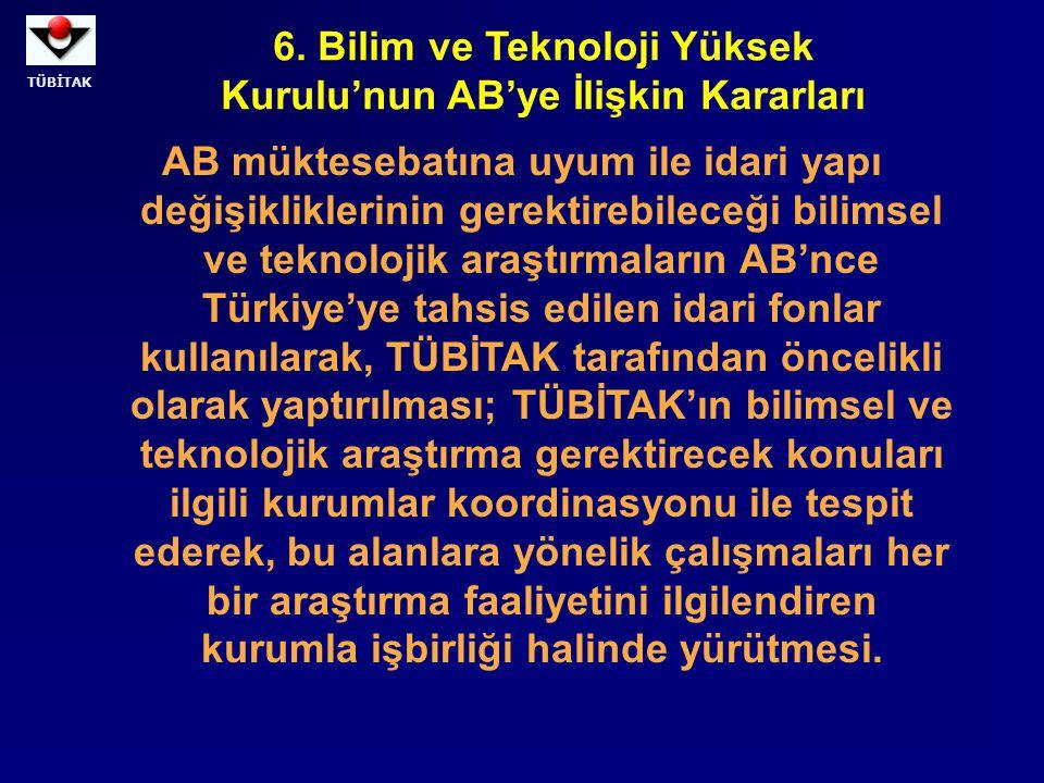 TÜBİTAK AB müktesebatına uyum ile idari yapı değişikliklerinin gerektirebileceği bilimsel ve teknolojik araştırmaların AB'nce Türkiye'ye tahsis edilen