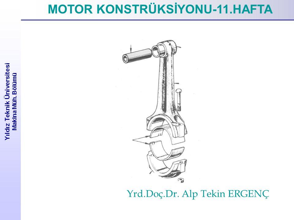Yıldız Teknik Üniversitesi Makina Müh. Bölümü MOTOR KONSTRÜKSİYONU-11.HAFTA Yrd.Doç.Dr. Alp Tekin ERGENÇ