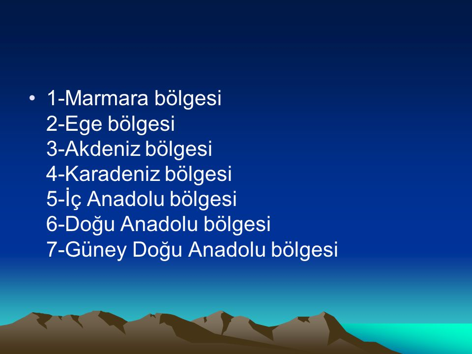 1-Marmara bölgesi 2-Ege bölgesi 3-Akdeniz bölgesi 4-Karadeniz bölgesi 5-İç Anadolu bölgesi 6-Doğu Anadolu bölgesi 7-Güney Doğu Anadolu bölgesi
