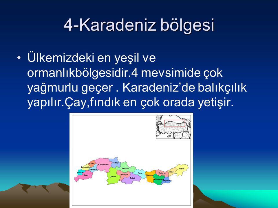 4-Karadeniz bölgesi Ülkemizdeki en yeşil ve ormanlıkbölgesidir.4 mevsimide çok yağmurlu geçer.