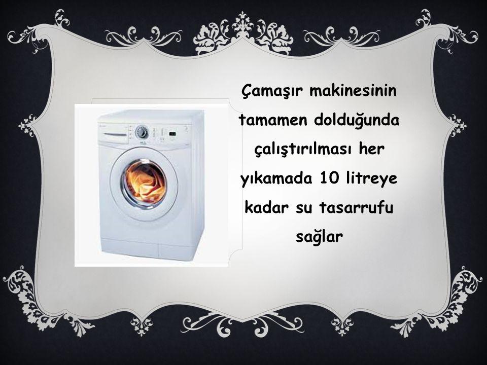Çamaşır makinesinin tamamen dolduğunda çalıştırılması her yıkamada 10 litreye kadar su tasarrufu sağlar