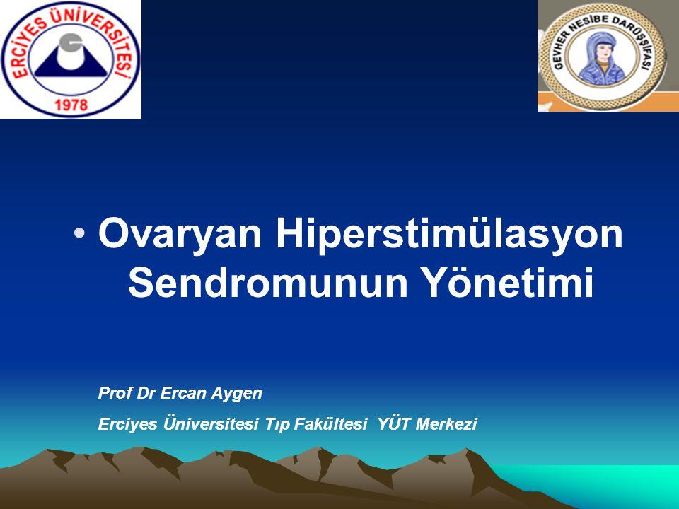 Ovaryan Hiperstimülasyon Sendromunun Yönetimi Prof Dr Ercan Aygen Erciyes Üniversitesi Tıp Fakültesi YÜT Merkezi