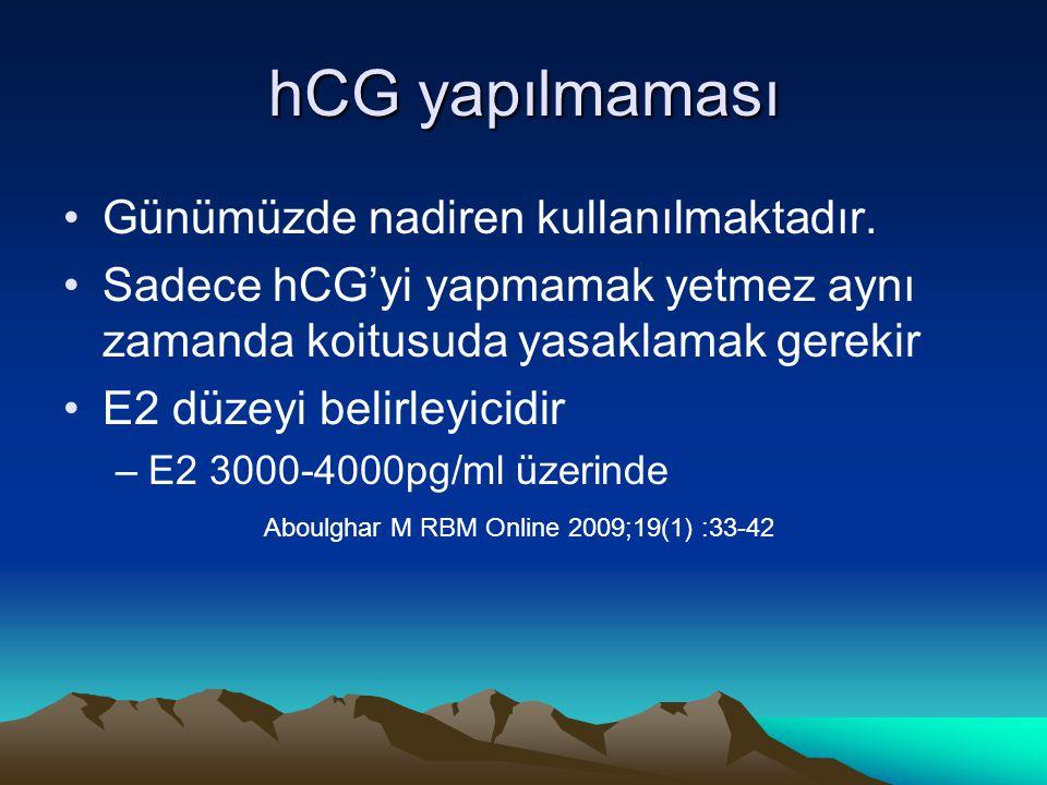 hCG yapılmaması Günümüzde nadiren kullanılmaktadır. Sadece hCG'yi yapmamak yetmez aynı zamanda koitusuda yasaklamak gerekir E2 düzeyi belirleyicidir –