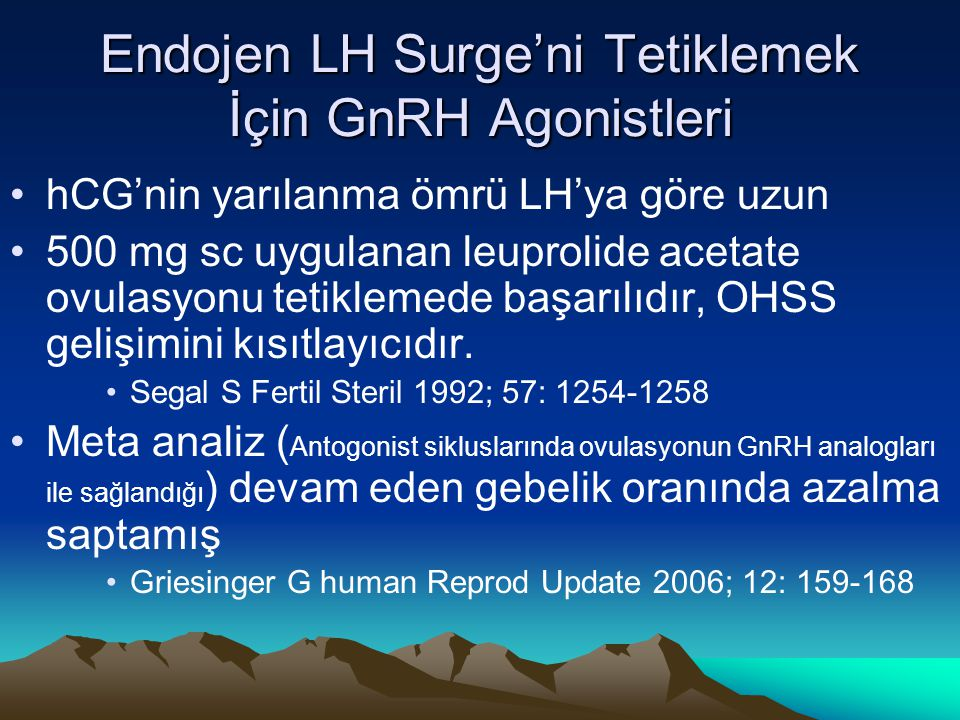 Endojen LH Surge'ni Tetiklemek İçin GnRH Agonistleri hCG'nin yarılanma ömrü LH'ya göre uzun 500 mg sc uygulanan leuprolide acetate ovulasyonu tetiklem