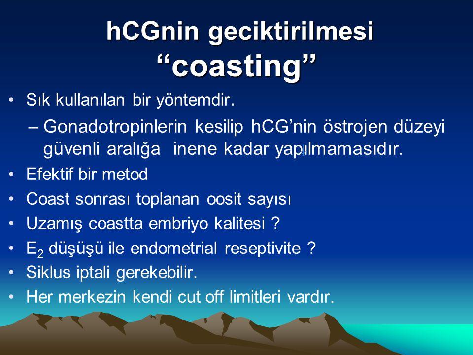 """hCGnin geciktirilmesi """"coasting"""" hCGnin geciktirilmesi """"coasting"""" Sık kullanılan bir yöntemdir. –Gonadotropinlerin kesilip hCG'nin östrojen düzeyi güv"""