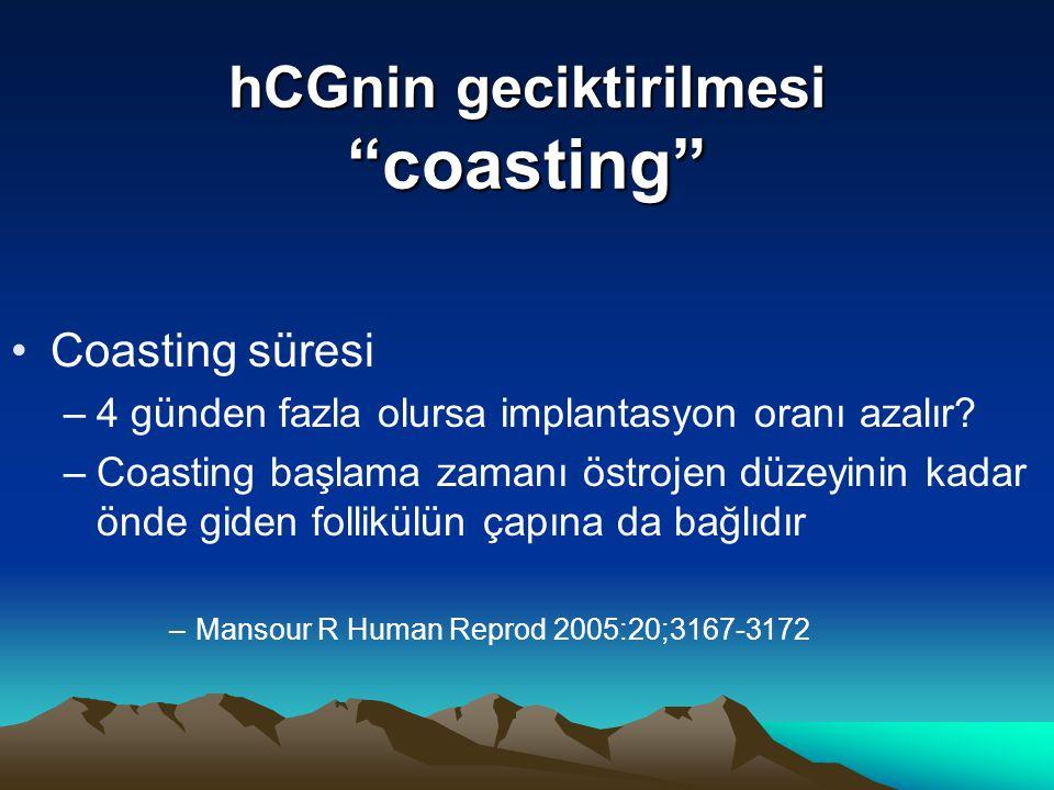 """hCGnin geciktirilmesi """"coasting"""" Coasting süresi –4 günden fazla olursa implantasyon oranı azalır? –Coasting başlama zamanı östrojen düzeyinin kadar ö"""