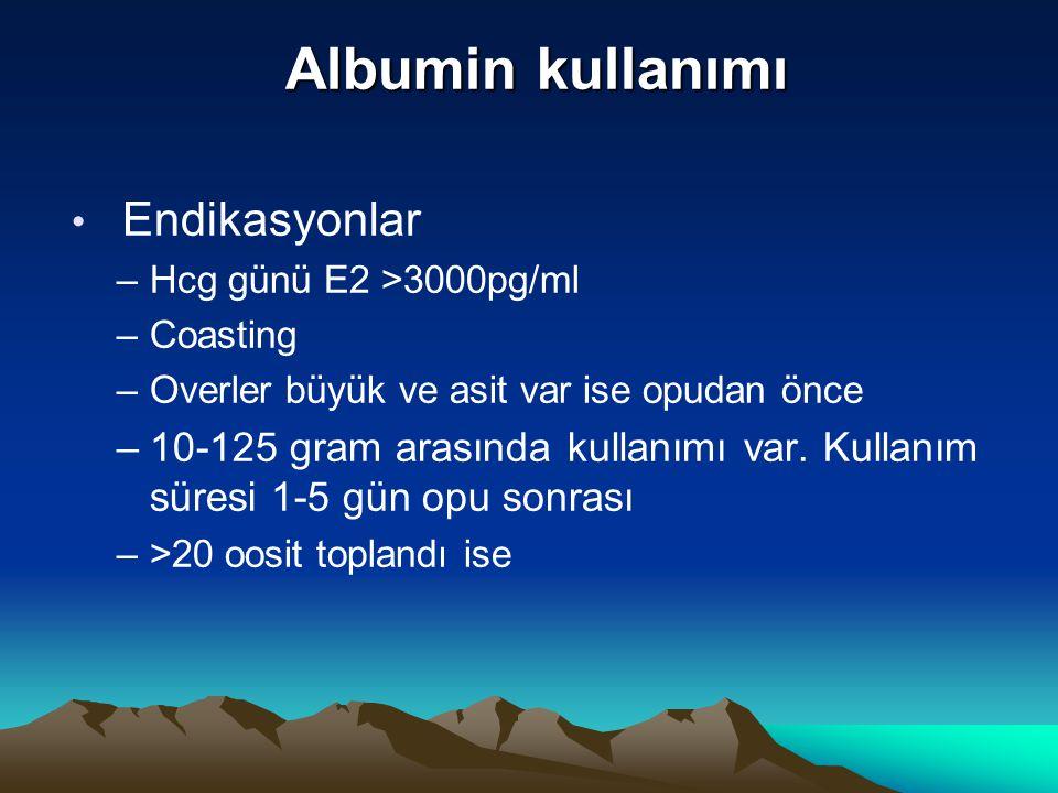 Albumin kullanımı Albumin kullanımı Endikasyonlar –Hcg günü E2 >3000pg/ml –Coasting –Overler büyük ve asit var ise opudan önce –10-125 gram arasında k