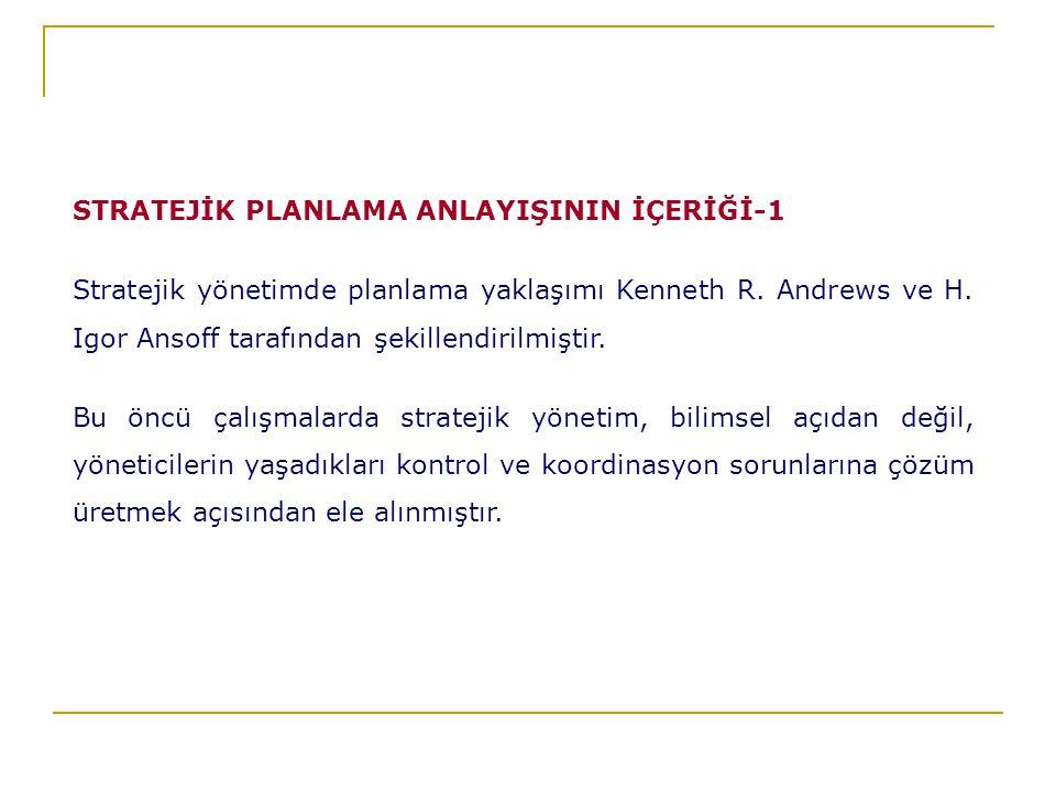 STRATEJİK PLANLAMA ANLAYIŞININ İÇERİĞİ-1 Stratejik yönetimde planlama yaklaşımı Kenneth R.