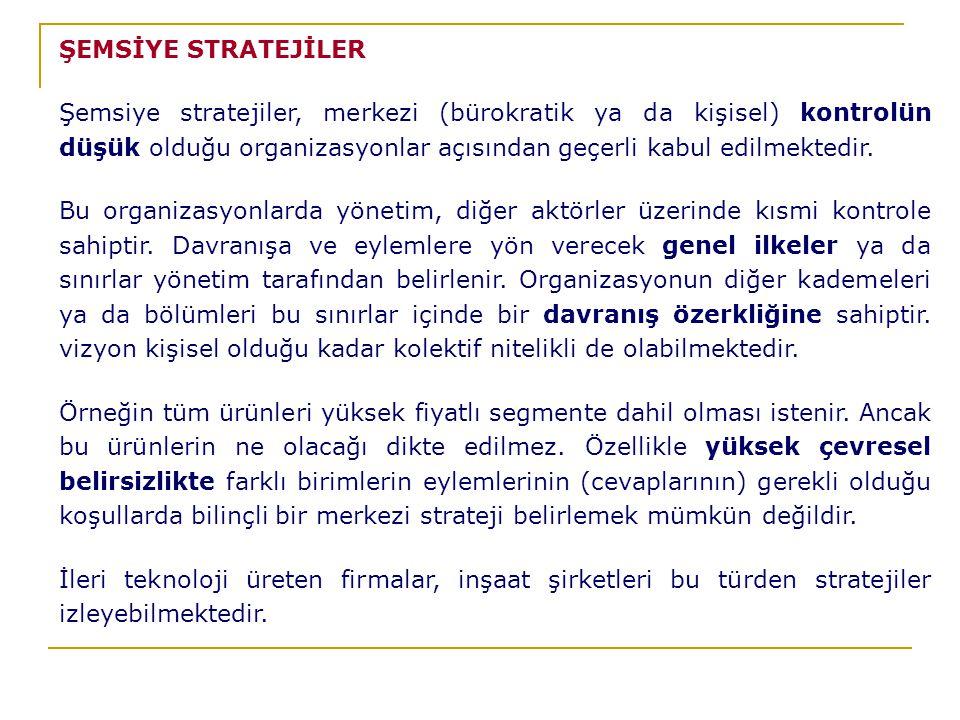 ŞEMSİYE STRATEJİLER Şemsiye stratejiler, merkezi (bürokratik ya da kişisel) kontrolün düşük olduğu organizasyonlar açısından geçerli kabul edilmektedir.