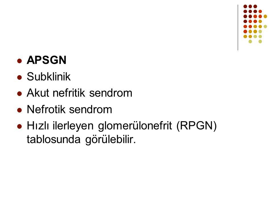 APSGN Subklinik Akut nefritik sendrom Nefrotik sendrom Hızlı ilerleyen glomerülonefrit (RPGN) tablosunda görülebilir.