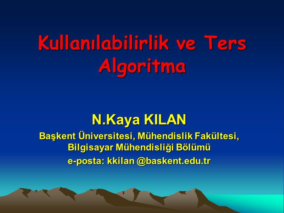 Kullanılabilirlik ve Ters Algoritma N.Kaya KILAN Başkent Üniversitesi, Mühendislik Fakültesi, Bilgisayar Mühendisliği Bölümü e-posta: kkilan @baskent.