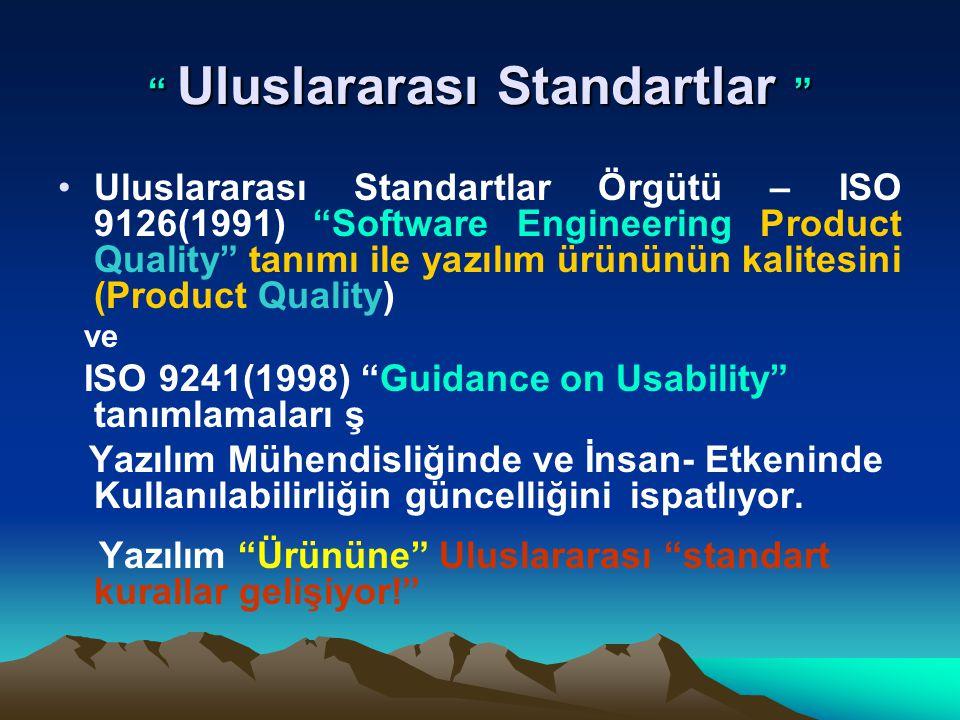 """"""" Uluslararası Standartlar """" Uluslararası Standartlar Örgütü – ISO 9126(1991) """"Software Engineering Product Quality"""" tanımı ile yazılım ürününün kalit"""