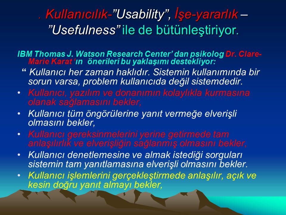 """. Kullanıcılık-""""Usability"""", İşe-yararlık – """"Usefulness"""" ile de bütünleştiriyor. IBM Thomas J. Watson Research Center' dan psikolog Dr. Clare- Marie Ka"""