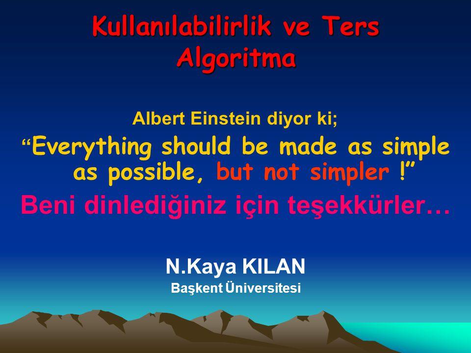 """Kullanılabilirlik ve Ters Algoritma Albert Einstein diyor ki; """" Everything should be made as simple as possible, but not simpler !"""" Beni dinlediğiniz"""