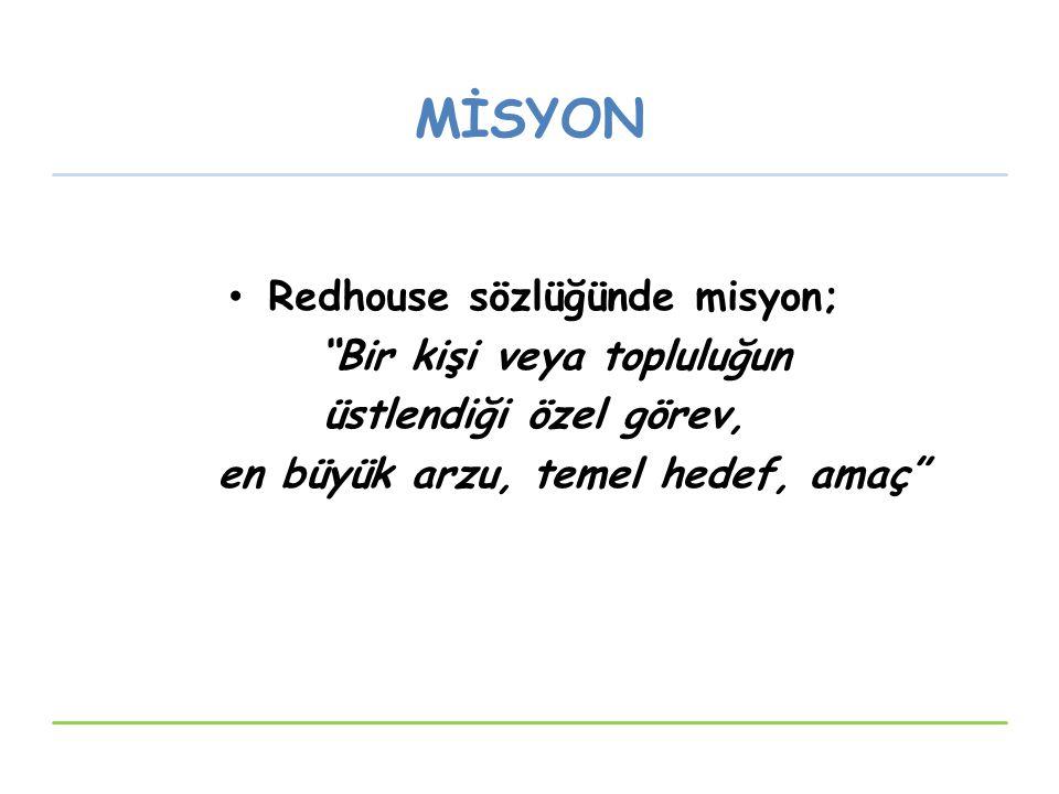 """MİSYON Redhouse sözlüğünde misyon; """"Bir kişi veya topluluğun üstlendiği özel görev, en büyük arzu, temel hedef, amaç"""""""