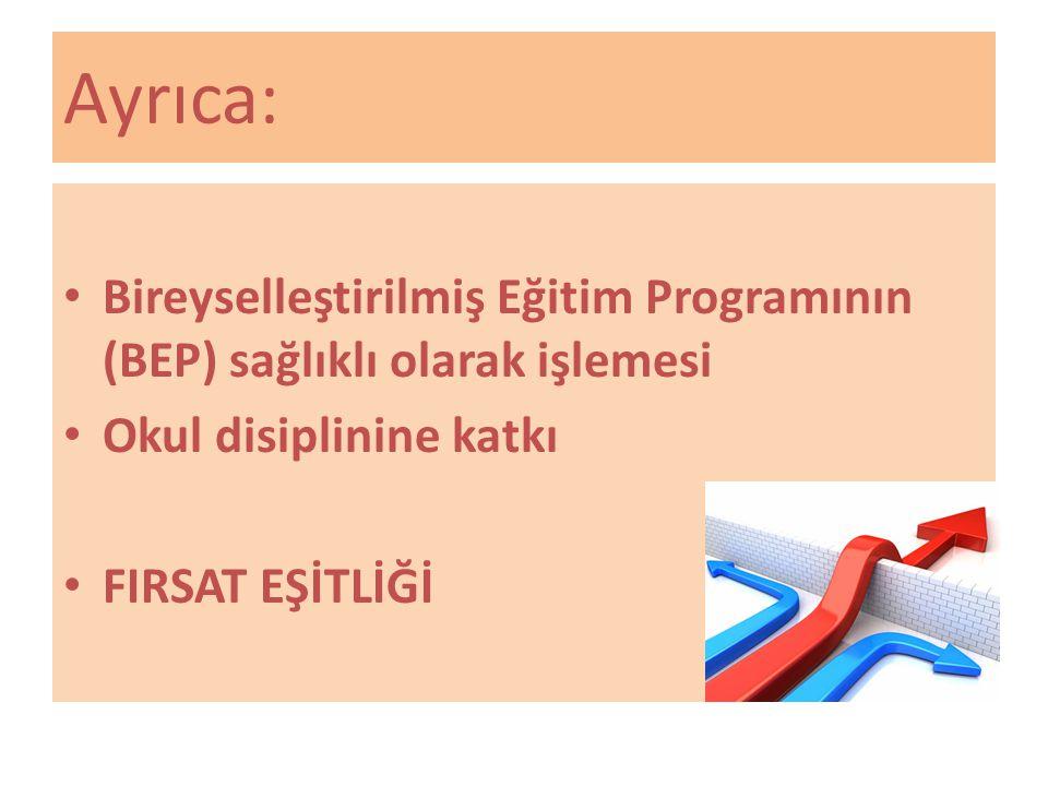 Ayrıca: Bireyselleştirilmiş Eğitim Programının (BEP) sağlıklı olarak işlemesi Okul disiplinine katkı FIRSAT EŞİTLİĞİ