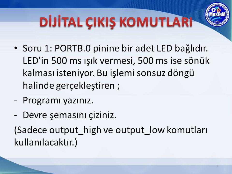 Soru 1: PORTB.0 pinine bir adet LED bağlıdır. LED'in 500 ms ışık vermesi, 500 ms ise sönük kalması isteniyor. Bu işlemi sonsuz döngü halinde gerçekleş