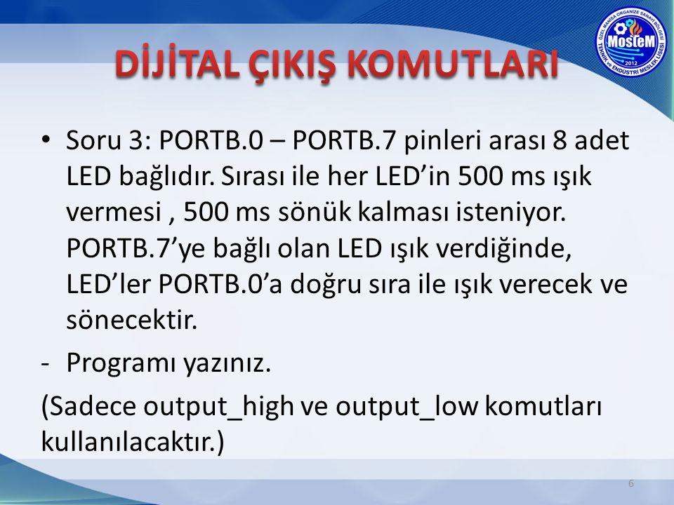 Soru 3: PORTB.0 – PORTB.7 pinleri arası 8 adet LED bağlıdır. Sırası ile her LED'in 500 ms ışık vermesi, 500 ms sönük kalması isteniyor. PORTB.7'ye bağ