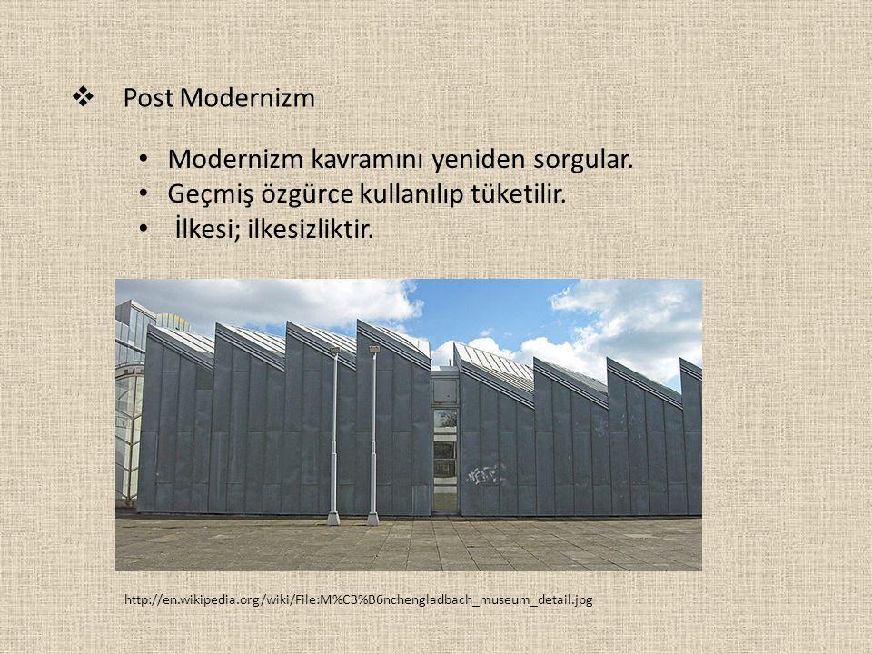  Post Modernizm http://en.wikipedia.org/wiki/File:M%C3%B6nchengladbach_museum_detail.jpg Modernizm kavramını yeniden sorgular. Geçmiş özgürce kullanı