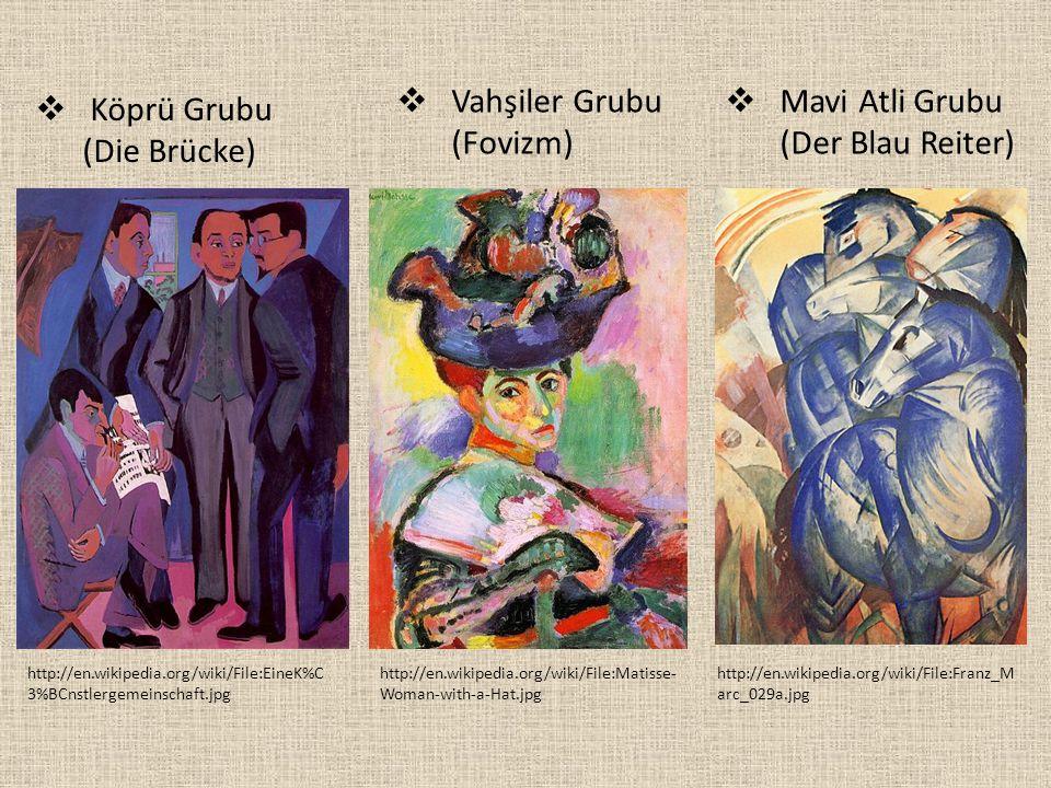 http://en.wikipedia.org/wiki/File:EineK%C 3%BCnstlergemeinschaft.jpg  Köprü Grubu (Die Brücke) http://en.wikipedia.org/wiki/File:Matisse- Woman-with-