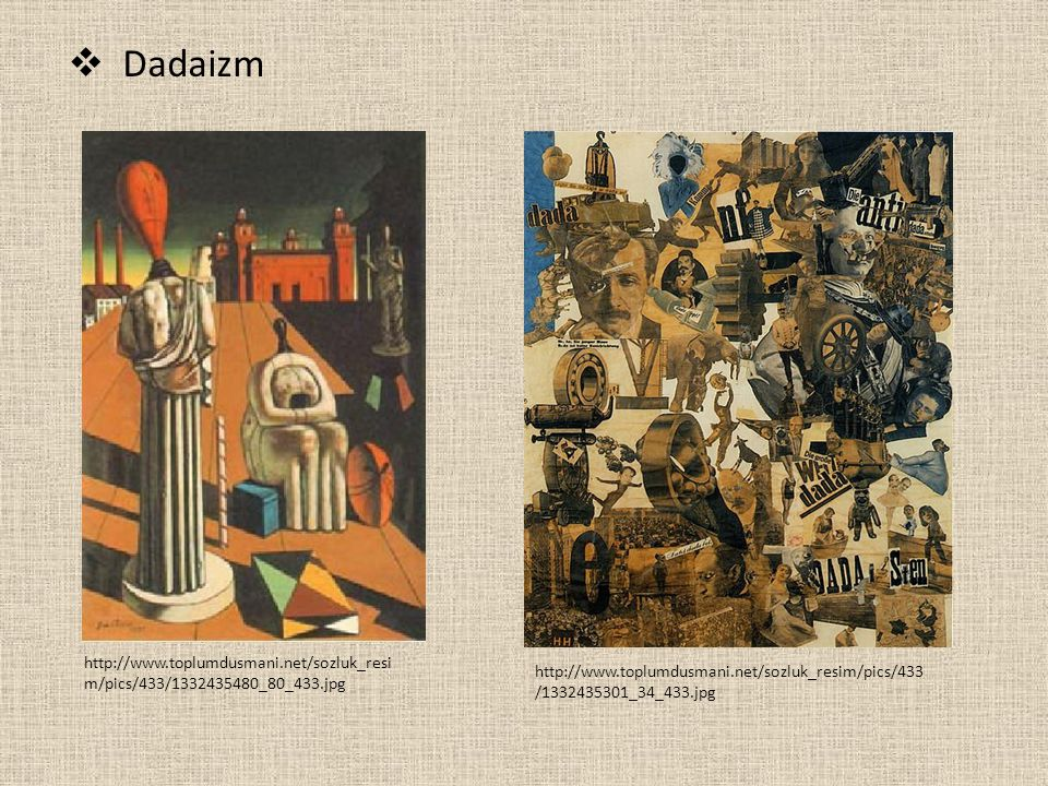  Dadaizm http://www.toplumdusmani.net/sozluk_resi m/pics/433/1332435480_80_433.jpg http://www.toplumdusmani.net/sozluk_resim/pics/433 /1332435301_34_