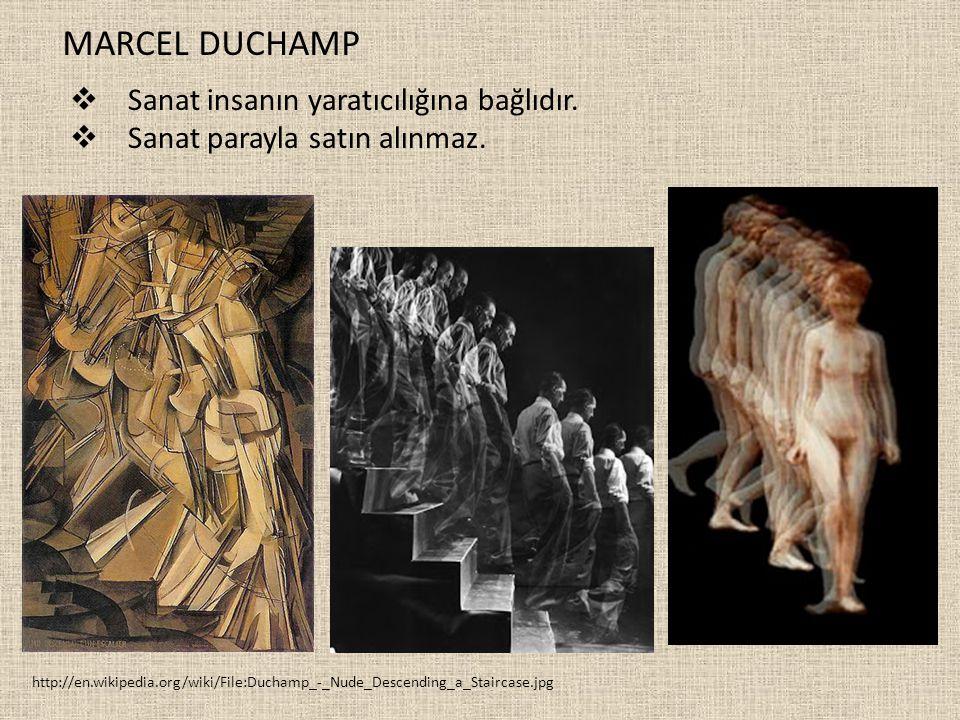 MARCEL DUCHAMP http://en.wikipedia.org/wiki/File:Duchamp_-_Nude_Descending_a_Staircase.jpg  Sanat insanın yaratıcılığına bağlıdır.  Sanat parayla sa