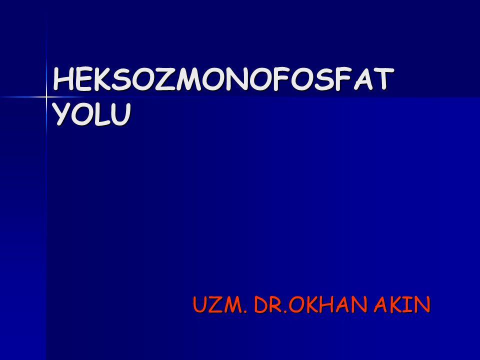 HEKSOZMONOFOSFAT YOLU UZM. DR.OKHAN AKIN