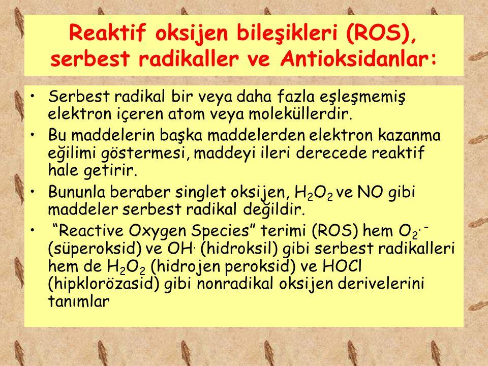 Reaktif oksijen bileşikleri (ROS), serbest radikaller ve Antioksidanlar: Serbest radikal bir veya daha fazla eşleşmemiş elektron içeren atom veya mole
