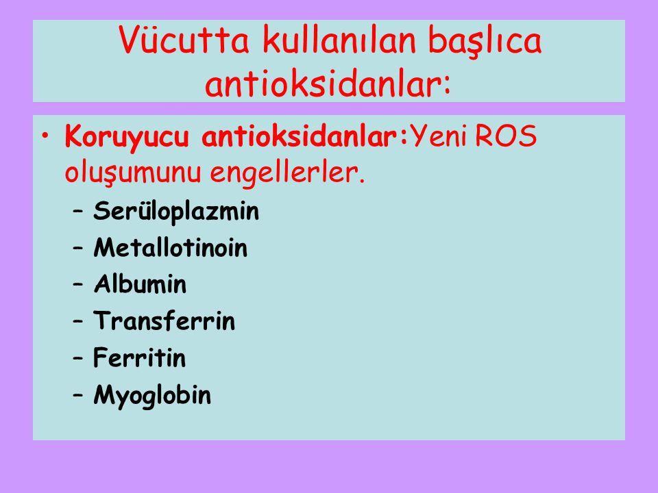 Koruyucu antioksidanlar:Yeni ROS oluşumunu engellerler. –Serüloplazmin –Metallotinoin –Albumin –Transferrin –Ferritin –Myoglobin Vücutta kullanılan ba