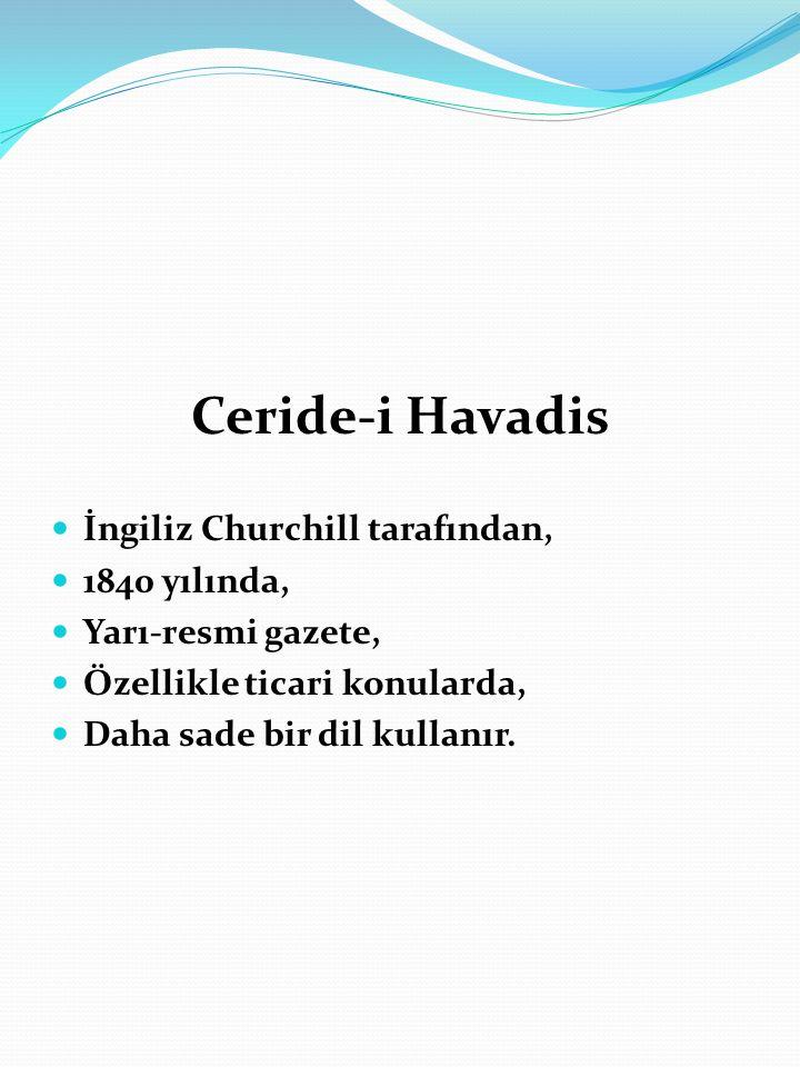 Ceride-i Havadis İngiliz Churchill tarafından, 1840 yılında, Yarı-resmi gazete, Özellikle ticari konularda, Daha sade bir dil kullanır.