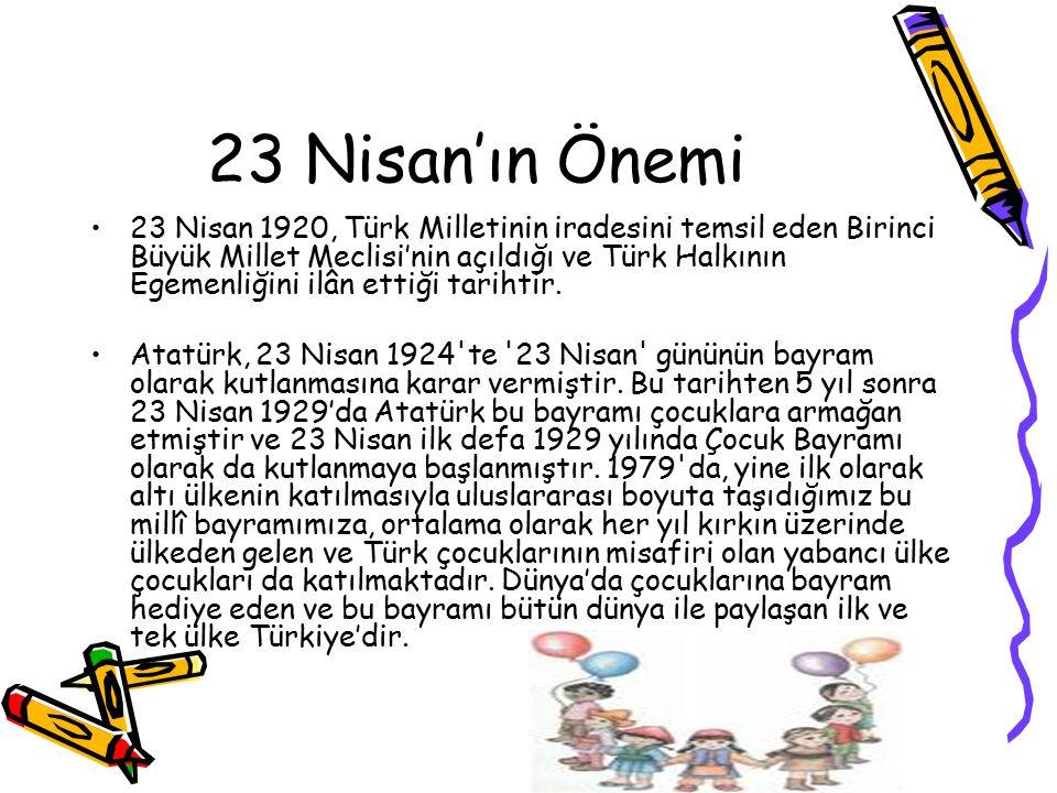 23 Nisan'ın Önemi 23 Nisan 1920, Türk Milletinin iradesini temsil eden Birinci Büyük Millet Meclisi'nin açıldığı ve Türk Halkının Egemenliğini ilân et