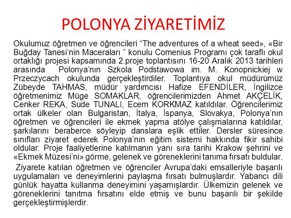 POLONYA ZİYARETİMİZ Okulumuz öğretmen ve öğrencileri The adventures of a wheat seed», «Bir Buğday Tanesi'nin Maceraları konulu Comenius Programı çok taraflı okul ortaklığı projesi kapsamında 2.proje toplantısını 16-20 Aralık 2013 tarihleri arasında Polonya'nın Szkola Podstawowa im.