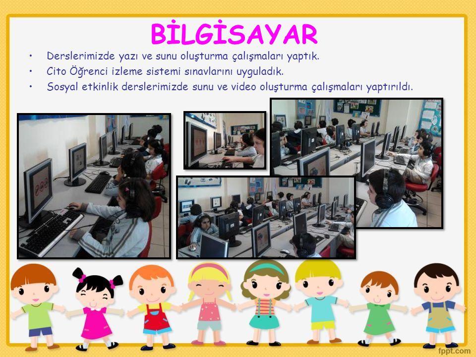 BİLGİSAYAR Derslerimizde yazı ve sunu oluşturma çalışmaları yaptık. Cito Öğrenci izleme sistemi sınavlarını uyguladık. Sosyal etkinlik derslerimizde s