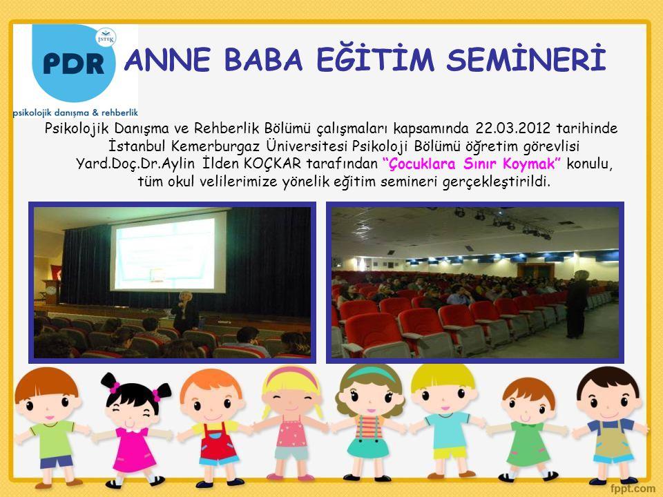 ANNE BABA EĞİTİM SEMİNERİ Psikolojik Danışma ve Rehberlik Bölümü çalışmaları kapsamında 22.03.2012 tarihinde İstanbul Kemerburgaz Üniversitesi Psikolo