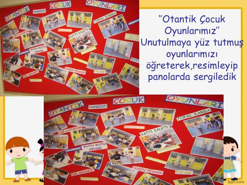 ''Otantik Çocuk Oyunlarımız'' Unutulmaya yüz tutmuş oyunlarımızı öğreterek,resimleyip panolarda sergiledik