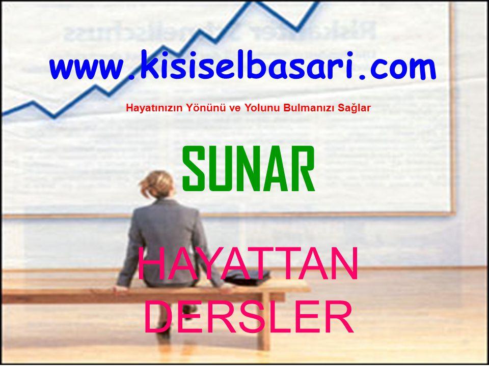 www.kisiselbasari.com Hayatınızın Yönünü ve Yolunu Bulmanızı Sağlar SUNAR HAYATTAN DERSLER