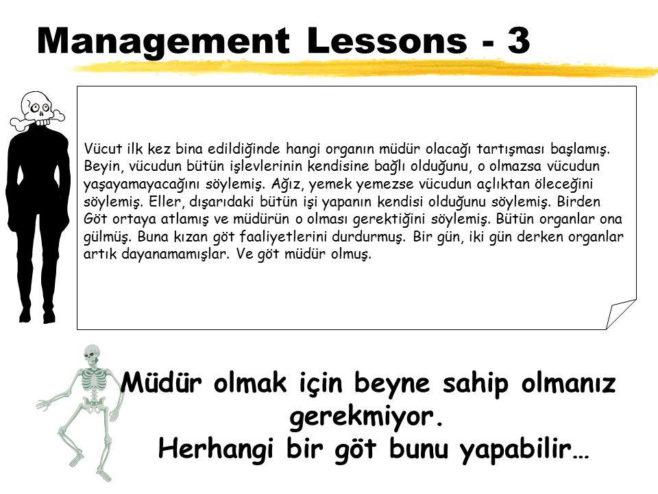 Management Lessons - 3 Vücut ilk kez bina edildiğinde hangi organın müdür olacağı tartışması başlamış. Beyin, vücudun bütün işlevlerinin kendisine bağ
