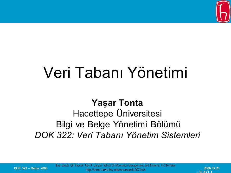 2006.02.20 - SLAYT 1 DOK 322 – Bahar 2006 Veri Tabanı Yönetimi Yaşar Tonta Hacettepe Üniversitesi Bilgi ve Belge Yönetimi Bölümü DOK 322: Veri Tabanı